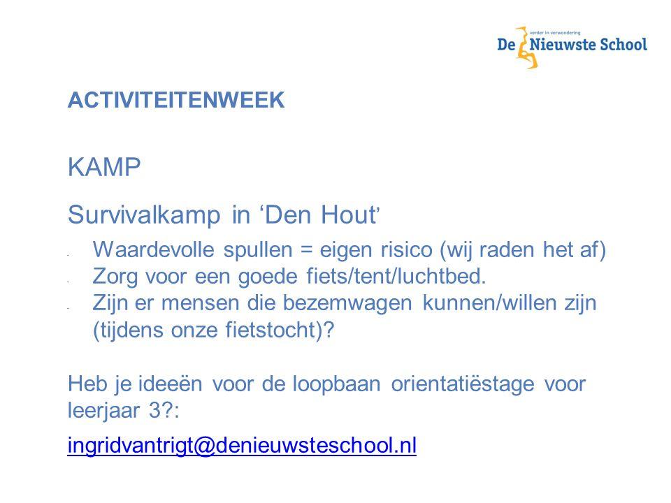ACTIVITEITENWEEK KAMP Survivalkamp in 'Den Hout ' - Waardevolle spullen = eigen risico (wij raden het af) - Zorg voor een goede fiets/tent/luchtbed. -