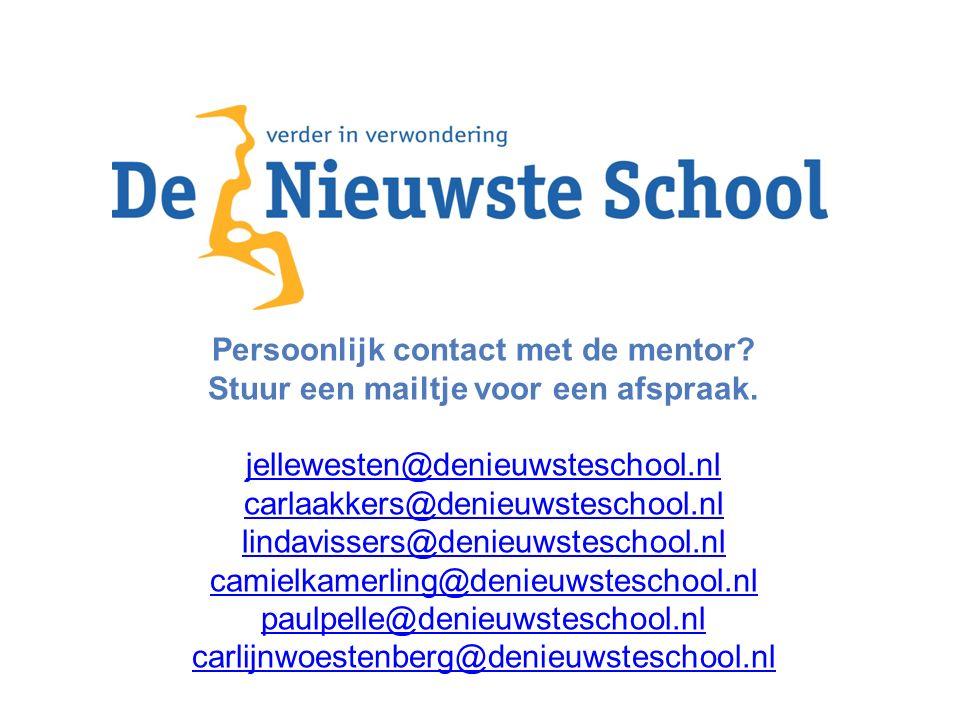 Persoonlijk contact met de mentor? Stuur een mailtje voor een afspraak. jellewesten@denieuwsteschool.nl carlaakkers@denieuwsteschool.nl lindavissers@d