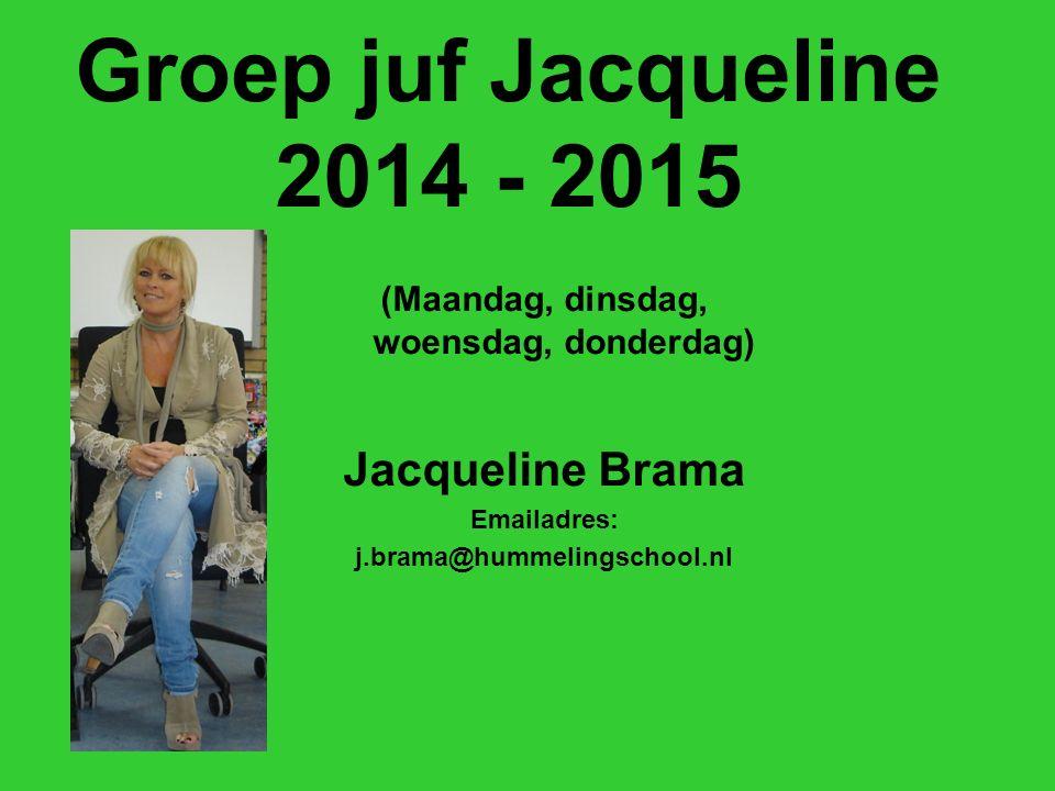Groep juf Jacqueline 2014 - 2015 (Maandag, dinsdag, woensdag, donderdag) Jacqueline Brama Emailadres: j.brama@hummelingschool.nl