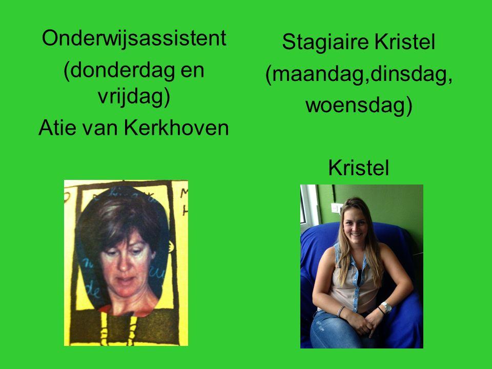 Onderwijsassistent (donderdag en vrijdag) Atie van Kerkhoven Stagiaire Kristel (maandag,dinsdag, woensdag) Kristel