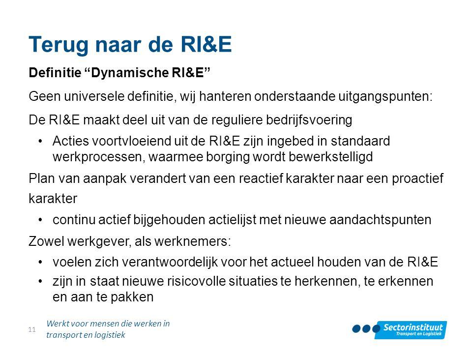 """Terug naar de RI&E Definitie """"Dynamische RI&E"""" Geen universele definitie, wij hanteren onderstaande uitgangspunten: De RI&E maakt deel uit van de regu"""