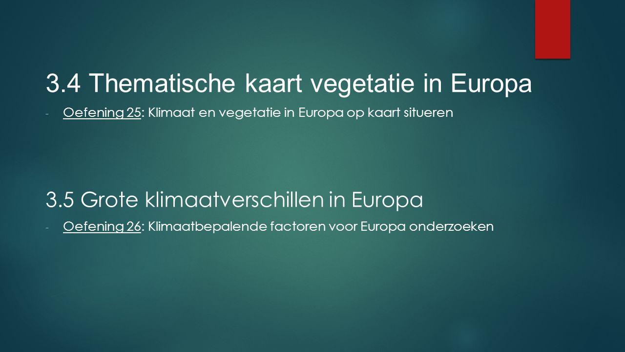 3.4 Thematische kaart vegetatie in Europa - Oefening 25: Klimaat en vegetatie in Europa op kaart situeren 3.5 Grote klimaatverschillen in Europa - Oefening 26: Klimaatbepalende factoren voor Europa onderzoeken