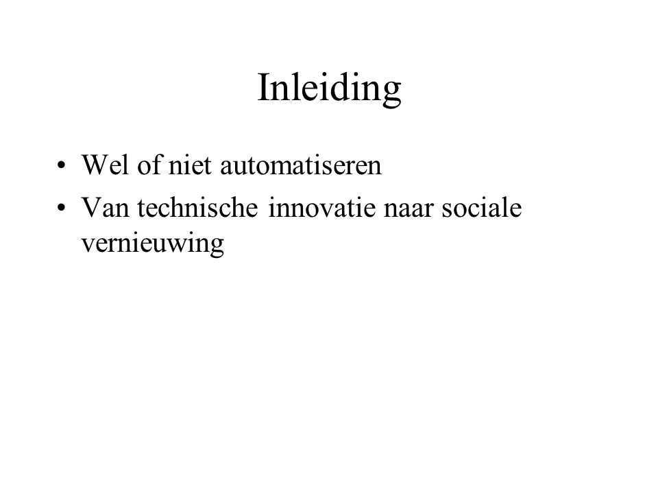 Inleiding Wel of niet automatiseren Van technische innovatie naar sociale vernieuwing