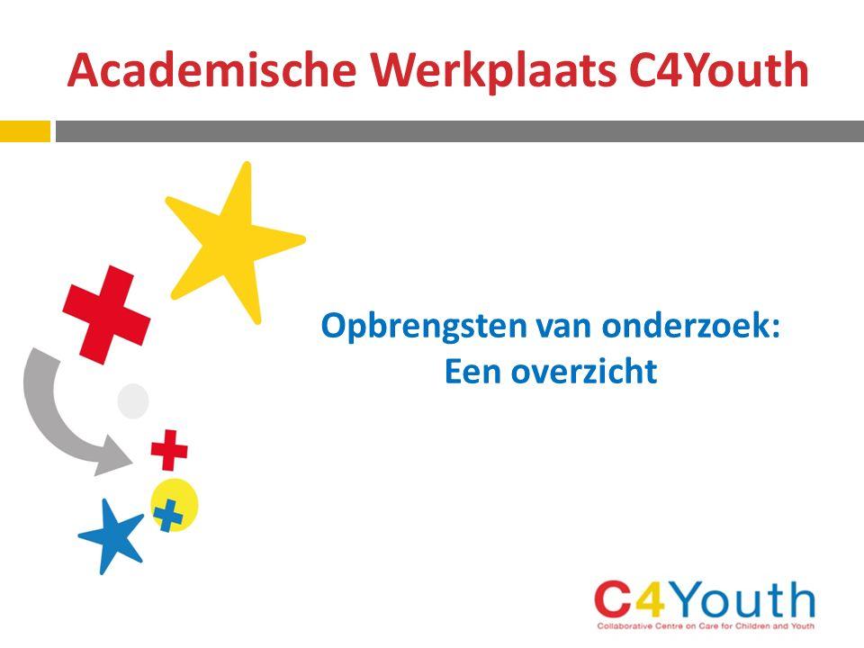 Academische Werkplaats C4Youth Opbrengsten van onderzoek: Een overzicht