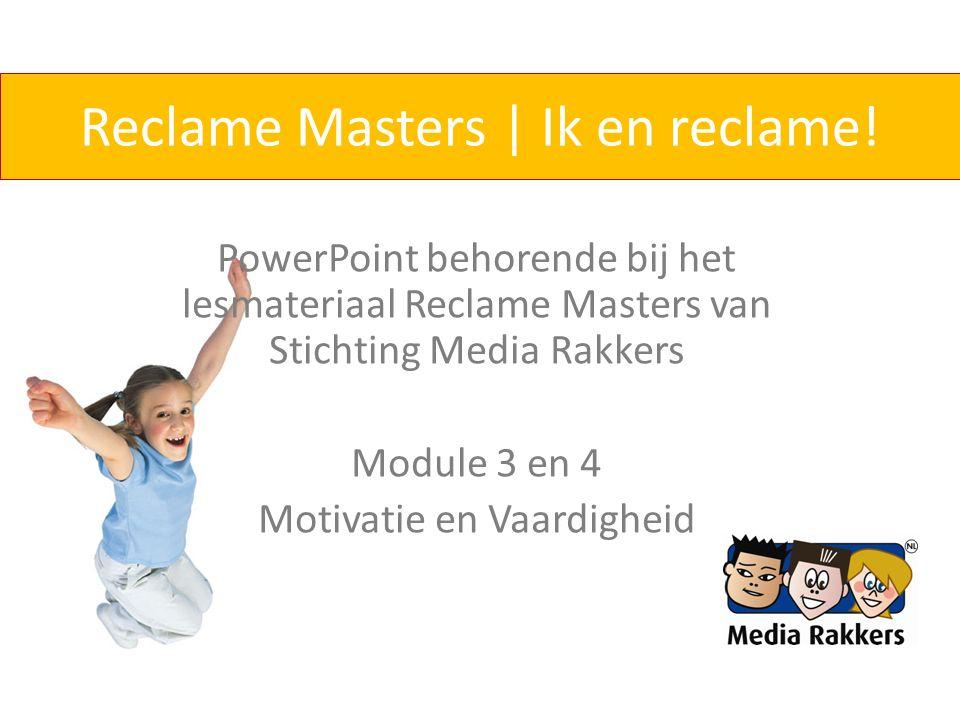 Reclame Masters | Ik en reclame! PowerPoint behorende bij het lesmateriaal Reclame Masters van Stichting Media Rakkers Module 3 en 4 Motivatie en Vaar