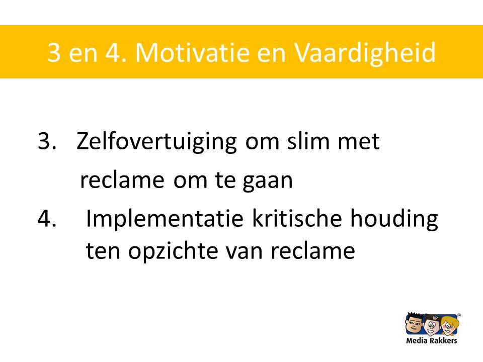 3 en 4. Motivatie en Vaardigheid 3.Zelfovertuiging om slim met reclame om te gaan 4.Implementatie kritische houding ten opzichte van reclame