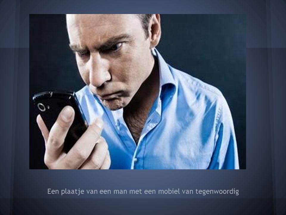 Een plaatje van een man met een mobiel van tegenwoordig