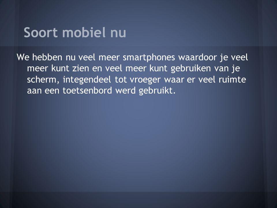 We hebben nu veel meer smartphones waardoor je veel meer kunt zien en veel meer kunt gebruiken van je scherm, integendeel tot vroeger waar er veel ruimte aan een toetsenbord werd gebruikt.