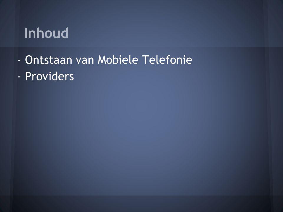 Inhoud - Ontstaan van Mobiele Telefonie - Providers