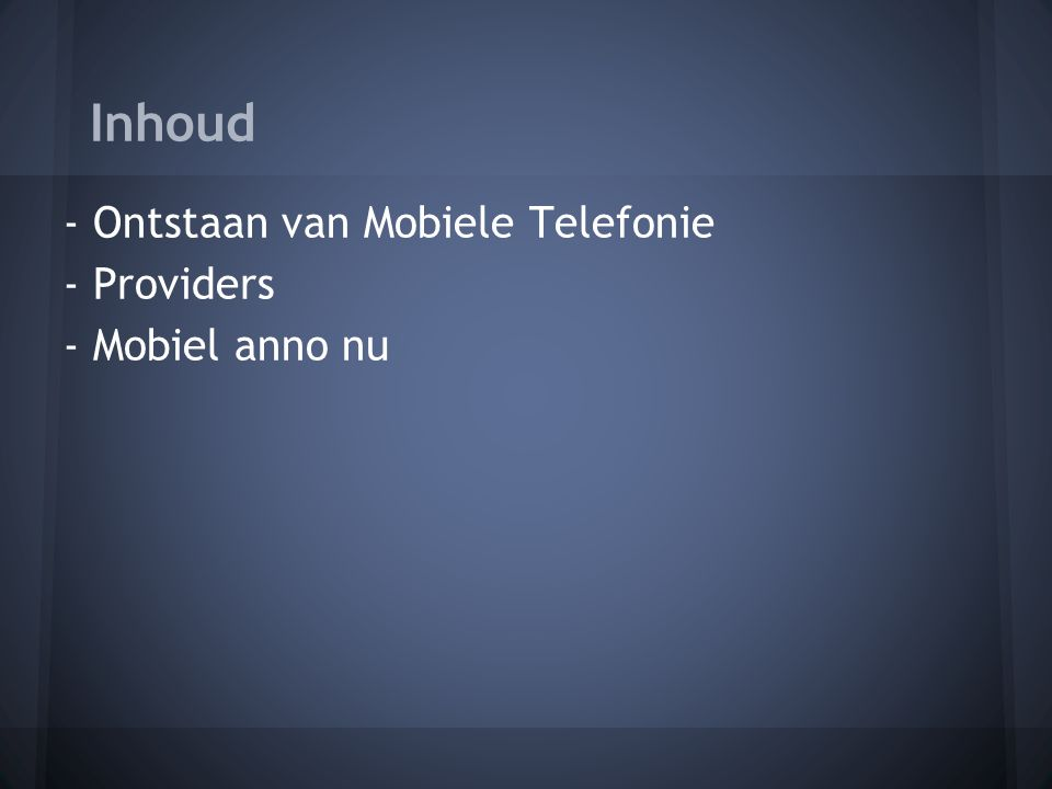 Inhoud - Ontstaan van Mobiele Telefonie - Providers - Mobiel anno nu - Apps