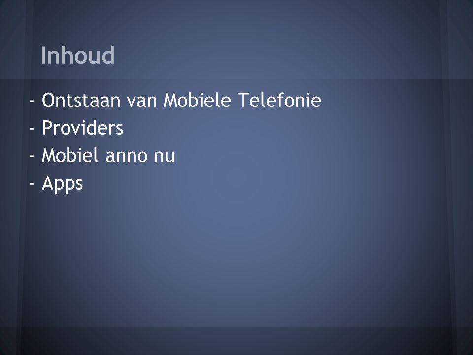 Inhoud - Ontstaan van Mobiele Telefonie - Providers - Mobiel anno nu - Apps - Mobiel in de maatschappij