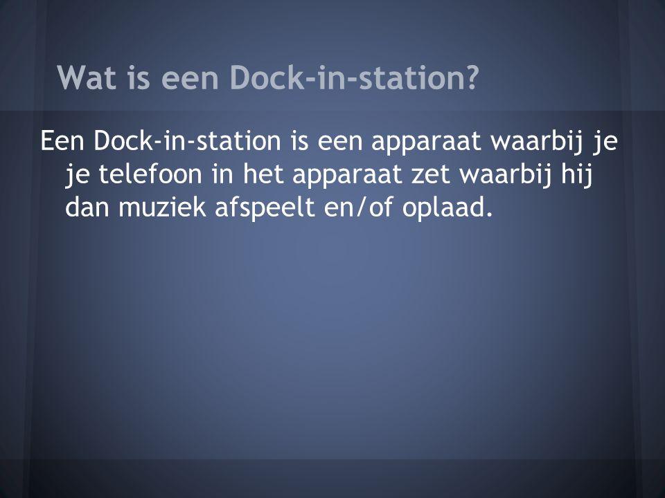 Een Dock-in-station is een apparaat waarbij je je telefoon in het apparaat zet waarbij hij dan muziek afspeelt en/of oplaad.