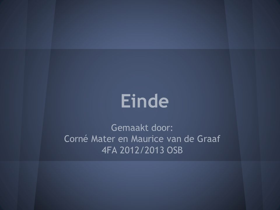 Einde Gemaakt door: Corné Mater en Maurice van de Graaf 4FA 2012/2013 OSB