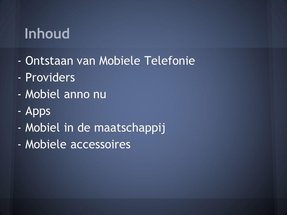 Inhoud - Ontstaan van Mobiele Telefonie - Providers - Mobiel anno nu - Apps - Mobiel in de maatschappij - Mobiele accessoires