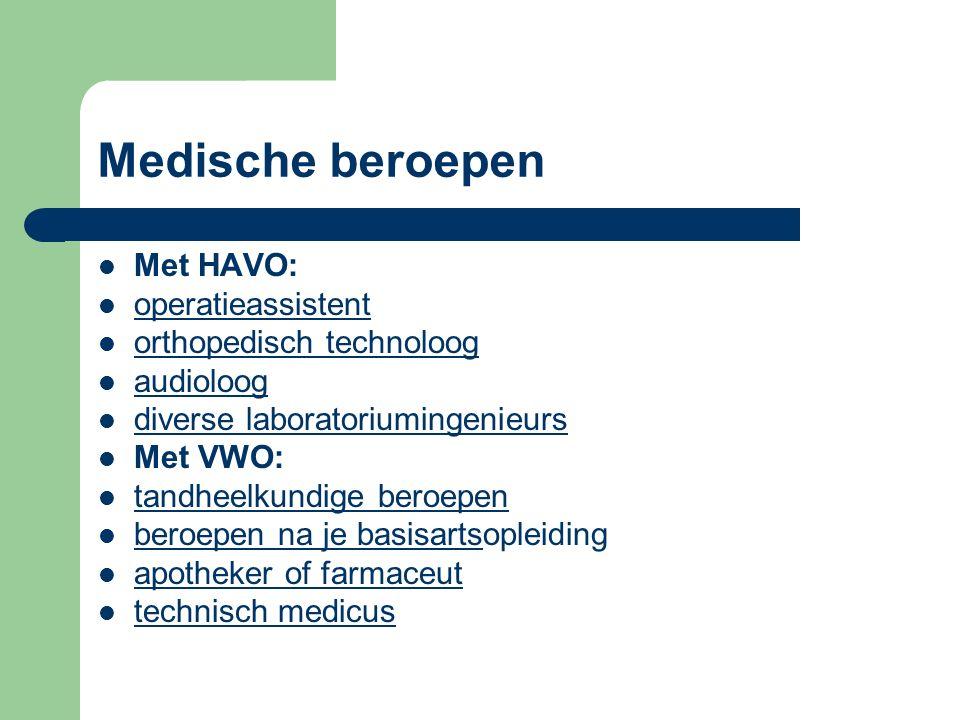 Medische beroepen Met HAVO: operatieassistent orthopedisch technoloog audioloog diverse laboratoriumingenieurs Met VWO: tandheelkundige beroepen beroe