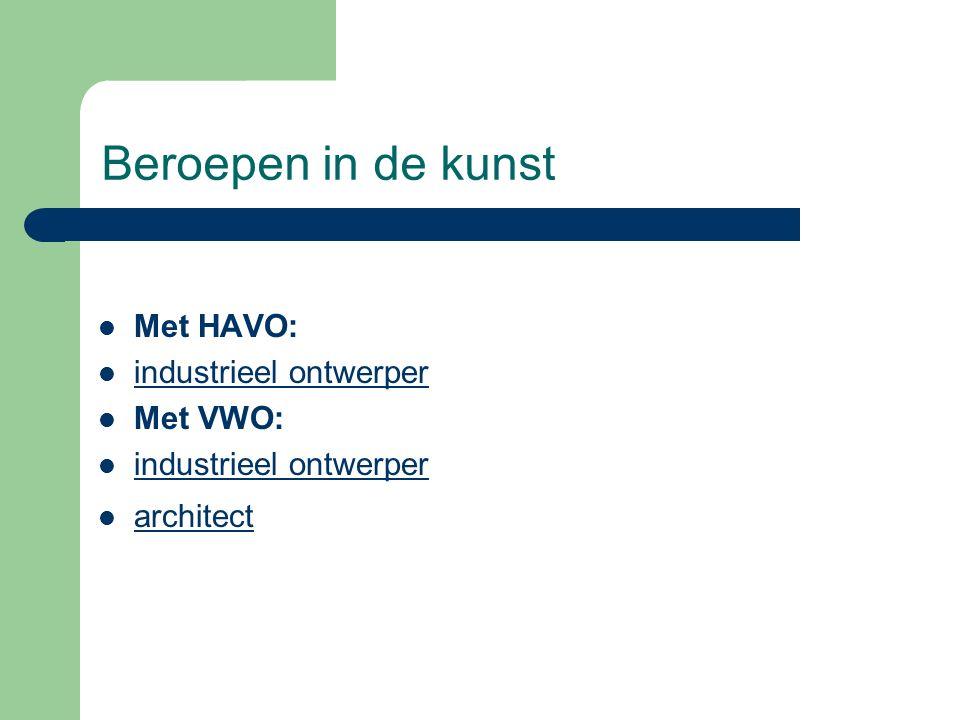 Beroepen in de kunst Met HAVO: industrieel ontwerper Met VWO: industrieel ontwerper architect