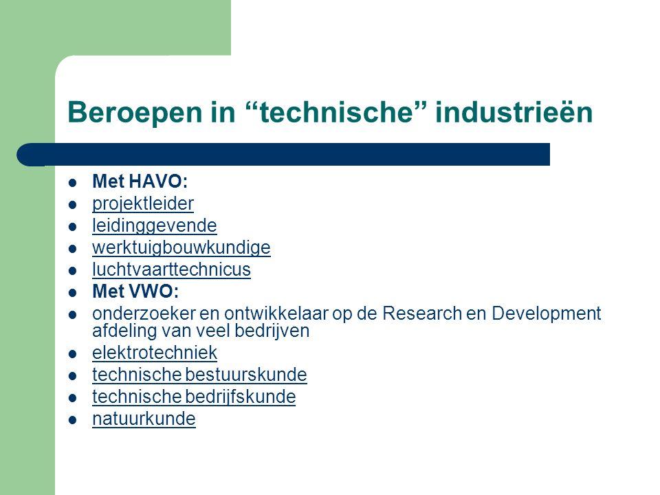 """Beroepen in """"technische"""" industrieën Met HAVO: projektleider leidinggevende werktuigbouwkundige luchtvaarttechnicus Met VWO: onderzoeker en ontwikkela"""