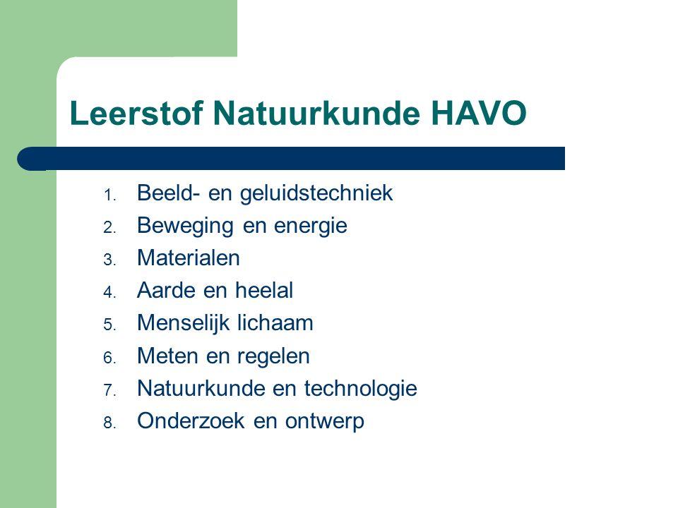 Leerstof Natuurkunde HAVO 1. Beeld- en geluidstechniek 2. Beweging en energie 3. Materialen 4. Aarde en heelal 5. Menselijk lichaam 6. Meten en regele