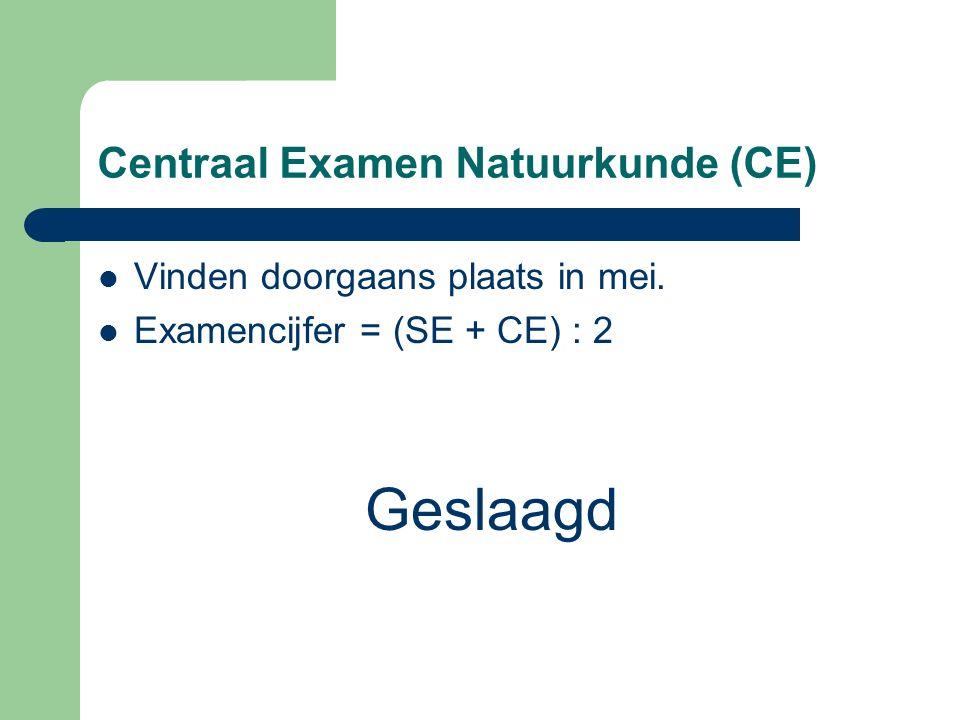Centraal Examen Natuurkunde (CE) Vinden doorgaans plaats in mei. Examencijfer = (SE + CE) : 2 Geslaagd
