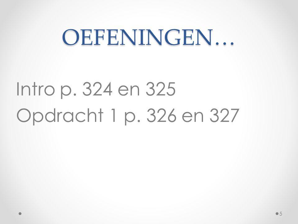 OEFENINGEN… Intro p. 324 en 325 Opdracht 1 p. 326 en 327 5