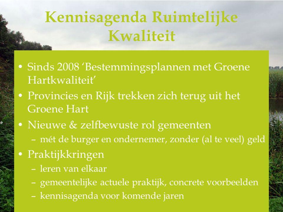 Kennisagenda Ruimtelijke Kwaliteit Sinds 2008 'Bestemmingsplannen met Groene Hartkwaliteit' Provincies en Rijk trekken zich terug uit het Groene Hart