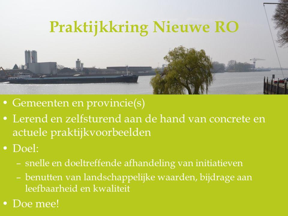 Praktijkkring Nieuwe RO Gemeenten en provincie(s) Lerend en zelfsturend aan de hand van concrete en actuele praktijkvoorbeelden Doel: –snelle en doelt