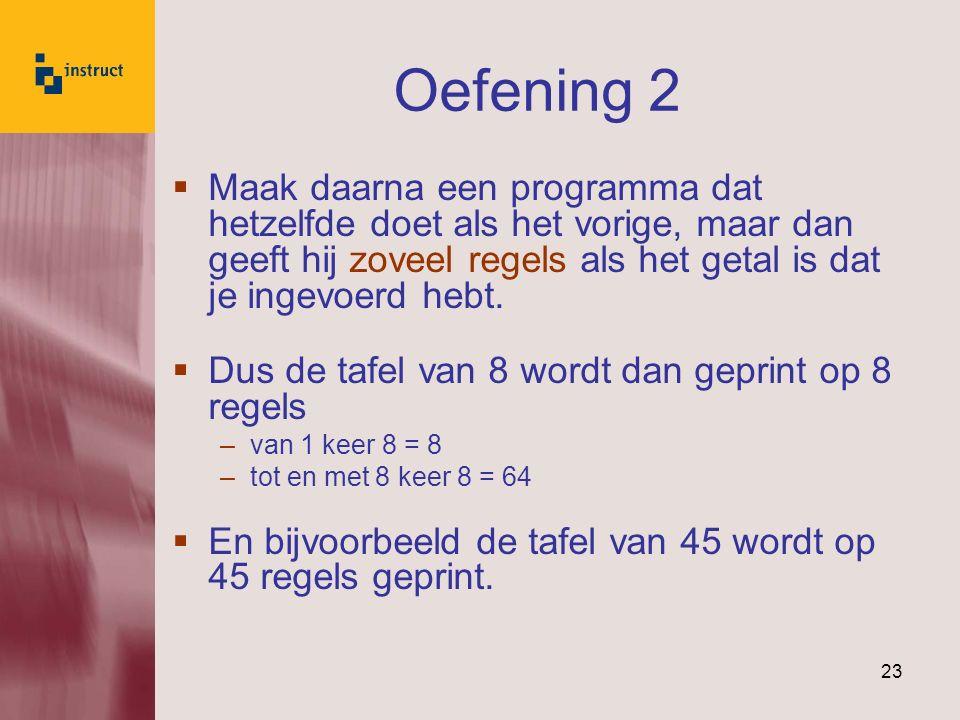 23 Oefening 2  Maak daarna een programma dat hetzelfde doet als het vorige, maar dan geeft hij zoveel regels als het getal is dat je ingevoerd hebt.