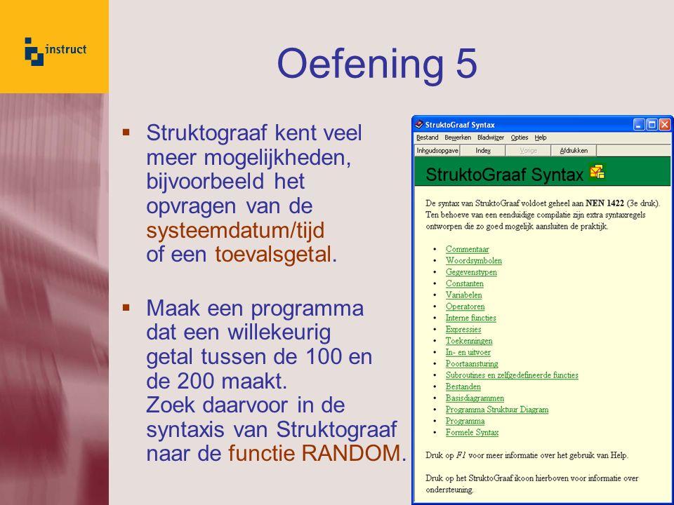 31 Oefening 5  Struktograaf kent veel meer mogelijkheden, bijvoorbeeld het opvragen van de systeemdatum/tijd of een toevalsgetal.  Maak een programm