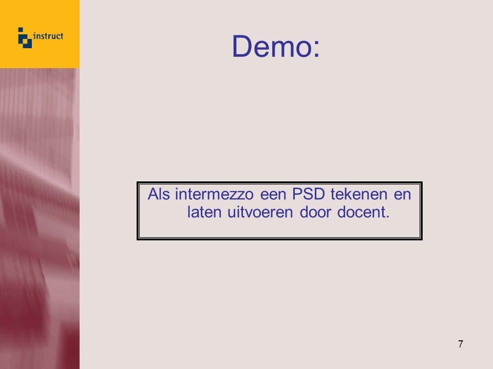 7 Demo: Als intermezzo een PSD tekenen en laten uitvoeren door docent.