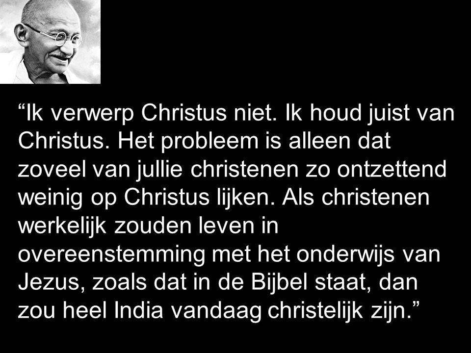 """""""Ik verwerp Christus niet. Ik houd juist van Christus. Het probleem is alleen dat zoveel van jullie christenen zo ontzettend weinig op Christus lijken"""