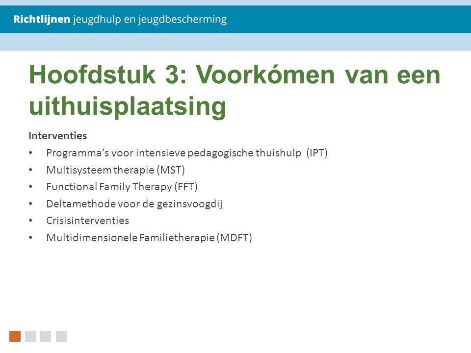 Hoofdstuk 3: Voorkómen van een uithuisplaatsing Interventies Programma's voor intensieve pedagogische thuishulp (IPT) Multisysteem therapie (MST) Func