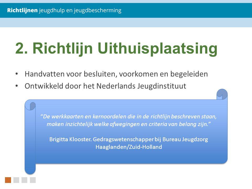 """2. Richtlijn Uithuisplaatsing Handvatten voor besluiten, voorkomen en begeleiden Ontwikkeld door het Nederlands Jeugdinstituut """"De werkkaarten en kern"""