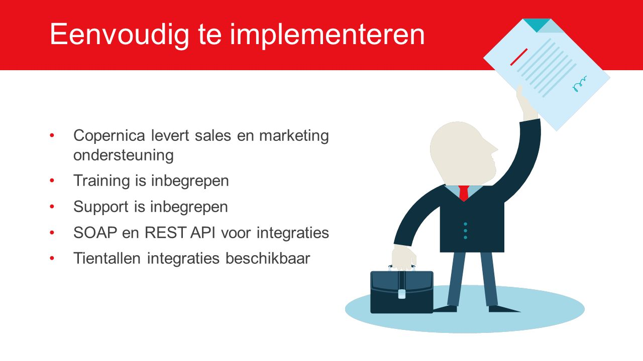 Eenvoudig te implementeren Copernica levert sales en marketing ondersteuning Training is inbegrepen Support is inbegrepen SOAP en REST API voor integr