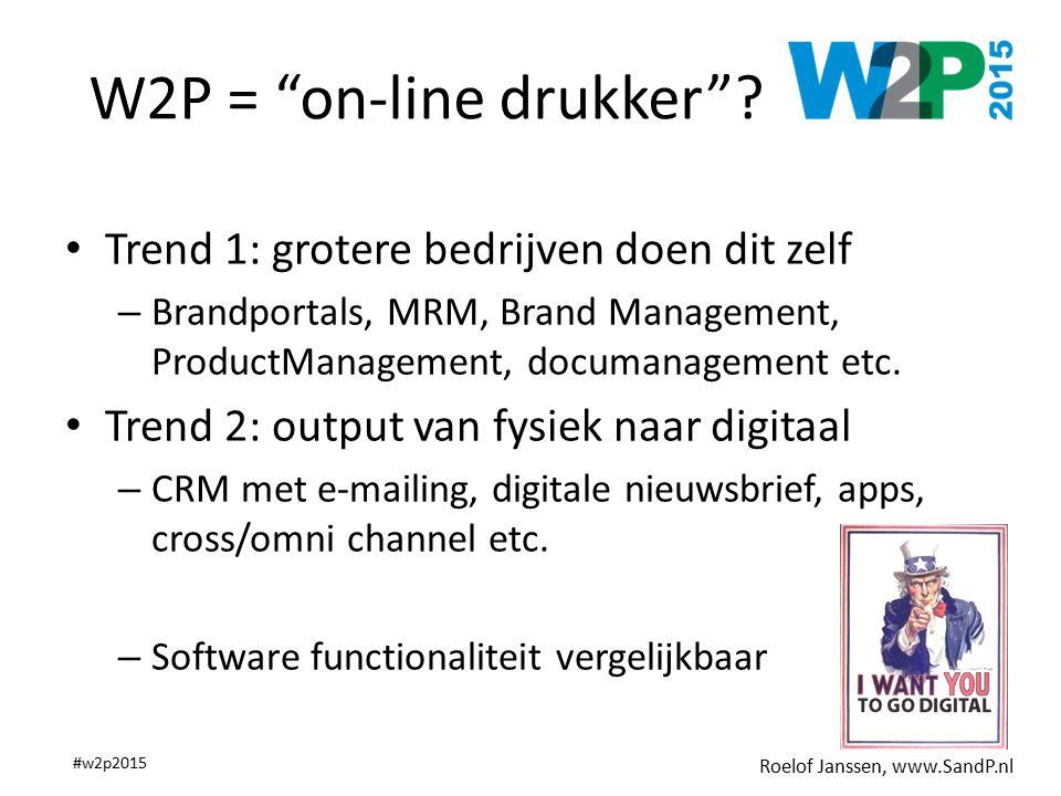 """Roelof Janssen, www.SandP.nl #w2p2015 W2P = """"on-line drukker""""? Trend 1: grotere bedrijven doen dit zelf – Brandportals, MRM, Brand Management, Product"""