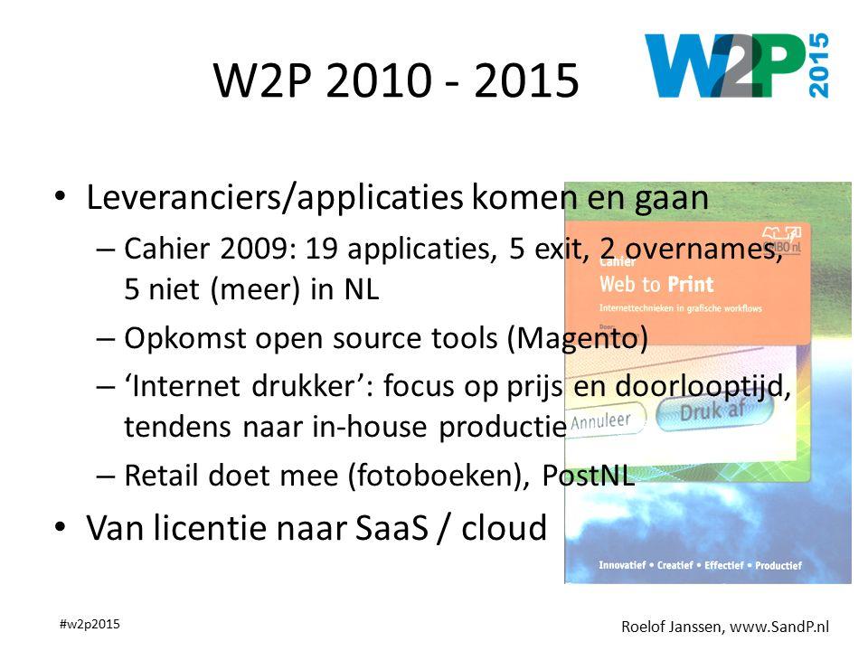 Roelof Janssen, www.SandP.nl #w2p2015 W2P 2010 - 2015 Leveranciers/applicaties komen en gaan – Cahier 2009: 19 applicaties, 5 exit, 2 overnames, 5 nie