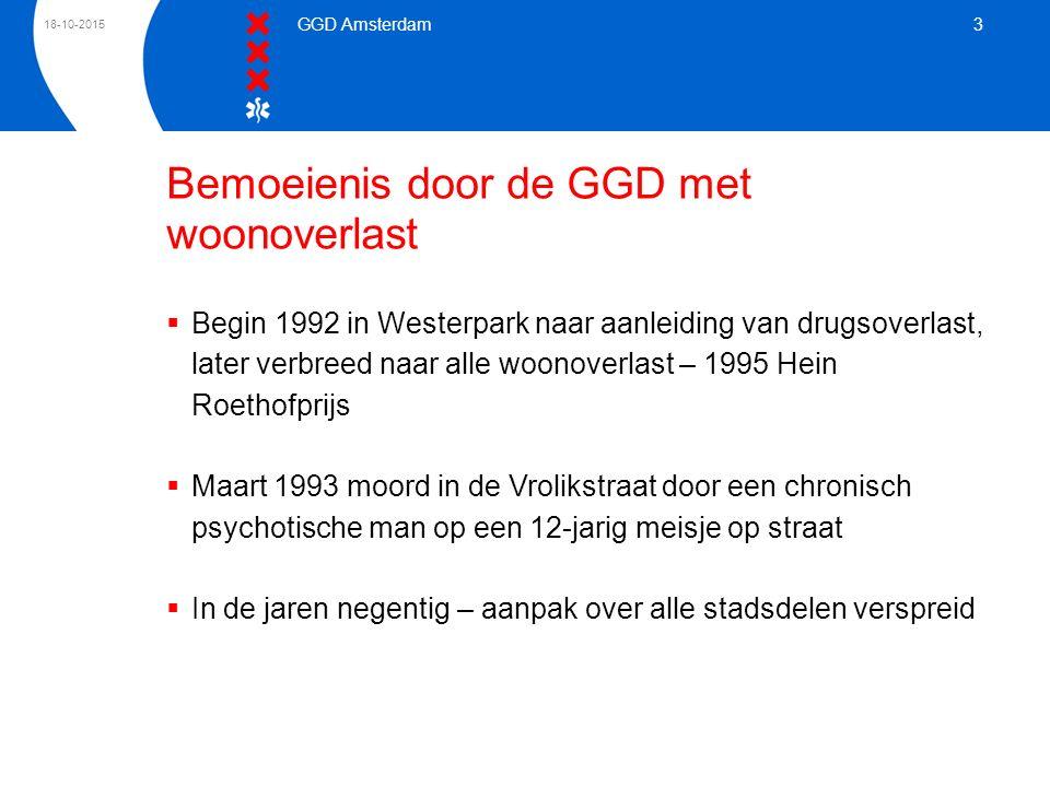 18-10-2015 GGD Amsterdam 3 Bemoeienis door de GGD met woonoverlast  Begin 1992 in Westerpark naar aanleiding van drugsoverlast, later verbreed naar a