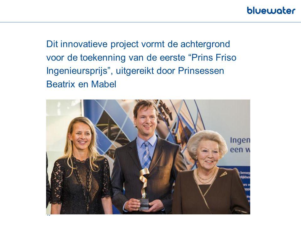 Dit innovatieve project vormt de achtergrond voor de toekenning van de eerste Prins Friso Ingenieursprijs , uitgereikt door Prinsessen Beatrix en Mabel 10