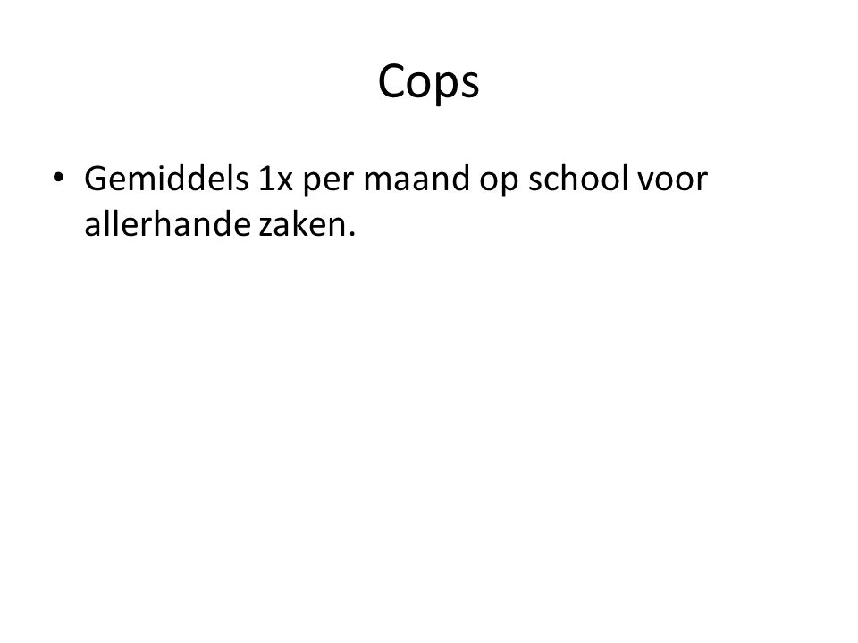 Cops Gemiddels 1x per maand op school voor allerhande zaken.