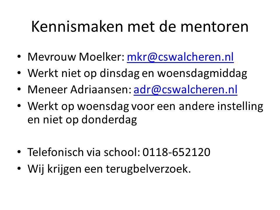 Kennismaken met de mentoren Mevrouw Moelker: mkr@cswalcheren.nlmkr@cswalcheren.nl Werkt niet op dinsdag en woensdagmiddag Meneer Adriaansen: adr@cswal