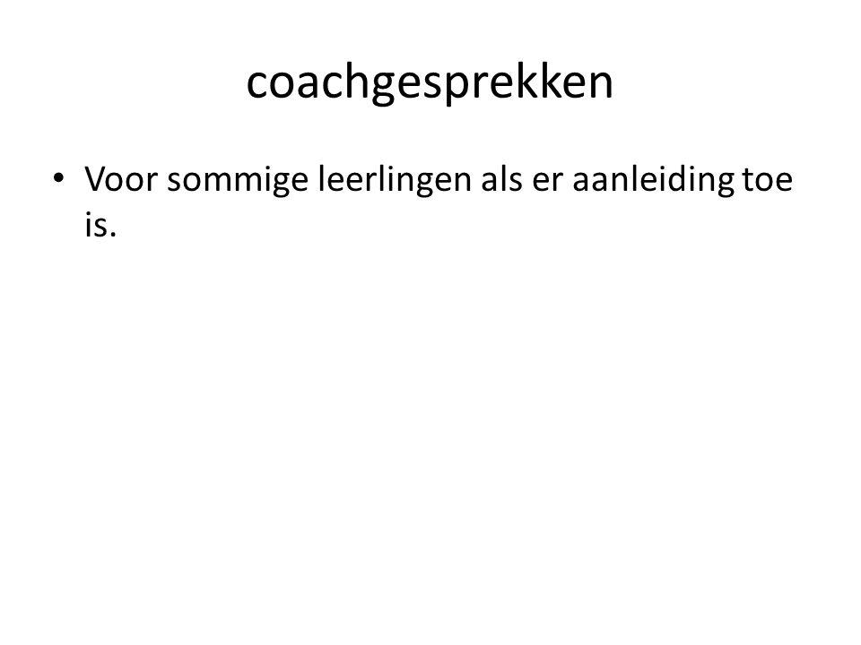coachgesprekken Voor sommige leerlingen als er aanleiding toe is.