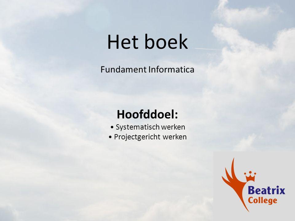 Het boek Fundament Informatica Hoofddoel: Systematisch werken Projectgericht werken