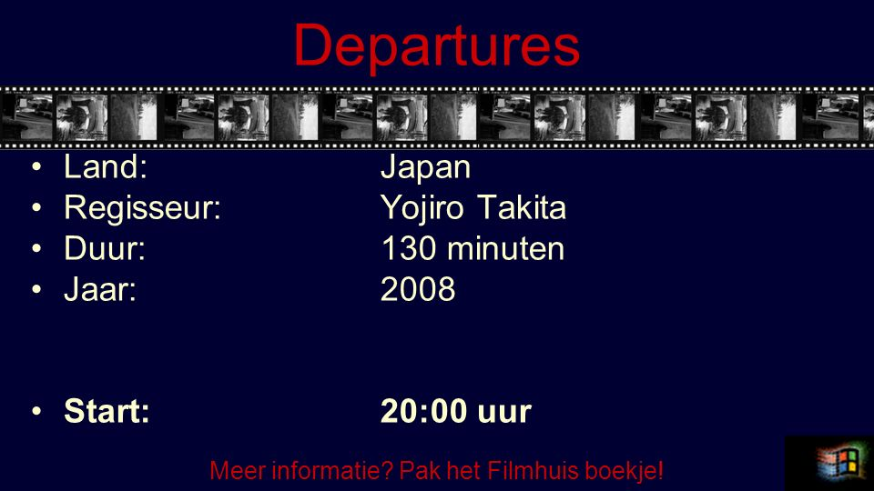 Departures Land:Japan Regisseur:Yojiro Takita Duur:130 minuten Jaar:2008 Start:20:00 uur Meer informatie.