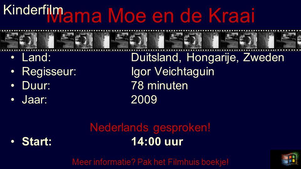 Mama Moe en de Kraai Land:Duitsland, Hongarije, Zweden Regisseur:Igor Veichtaguin Duur:78 minuten Jaar:2009 Nederlands gesproken.