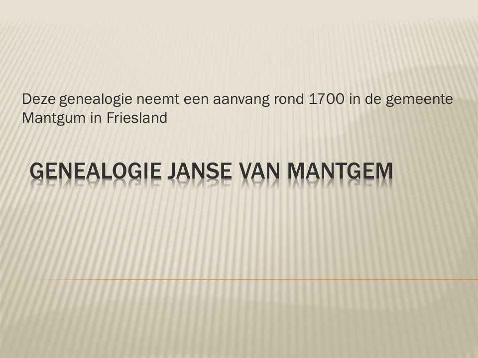 Deze genealogie neemt een aanvang rond 1700 in de gemeente Mantgum in Friesland