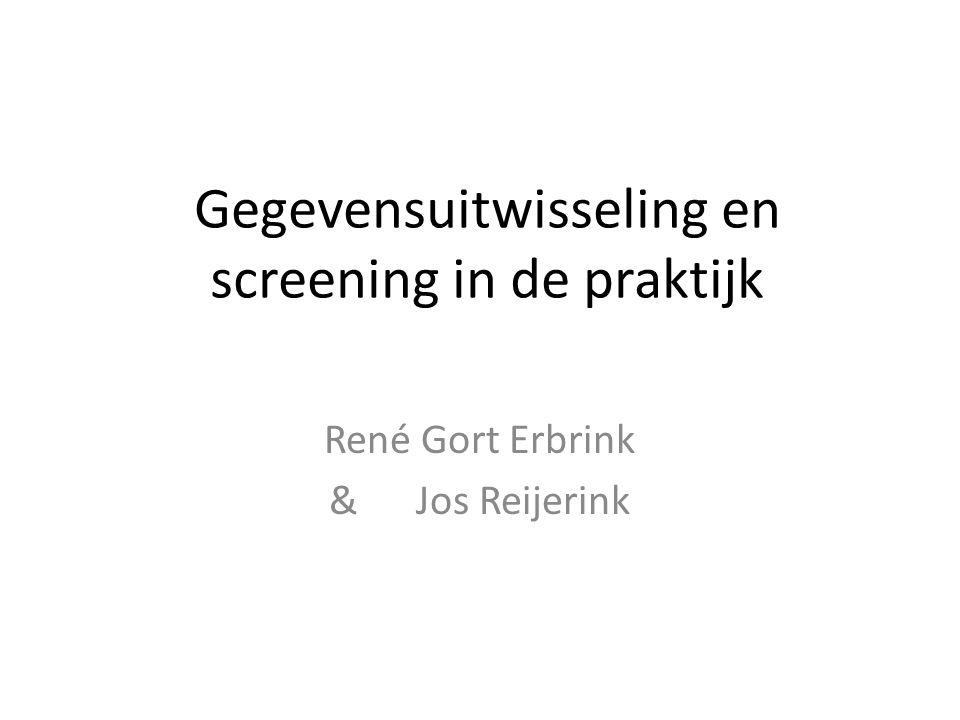 Gegevensuitwisseling en screening in de praktijk René Gort Erbrink & Jos Reijerink