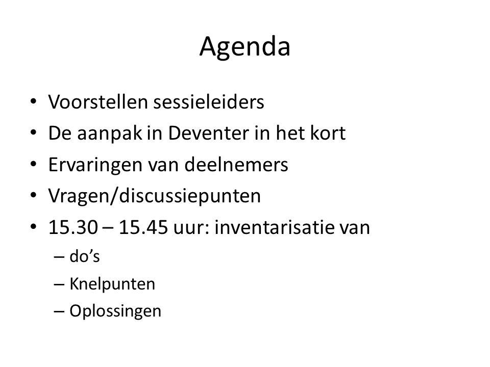Agenda Voorstellen sessieleiders De aanpak in Deventer in het kort Ervaringen van deelnemers Vragen/discussiepunten 15.30 – 15.45 uur: inventarisatie