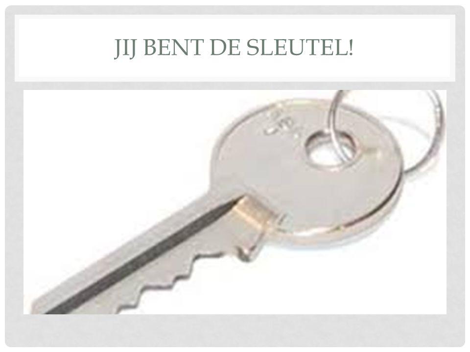 JIJ BENT DE SLEUTEL!