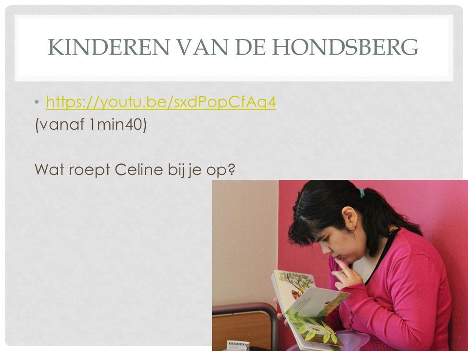 KINDEREN VAN DE HONDSBERG https://youtu.be/sxdPopCfAq4 (vanaf 1min40) Wat roept Celine bij je op?