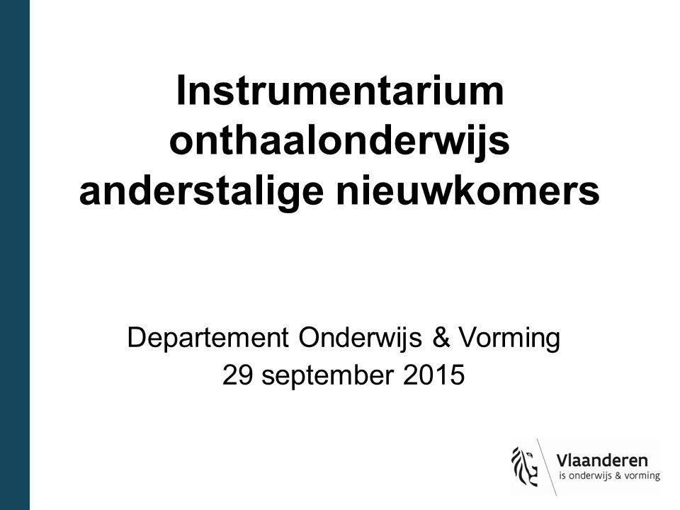 Instrumentarium onthaalonderwijs anderstalige nieuwkomers Departement Onderwijs & Vorming 29 september 2015