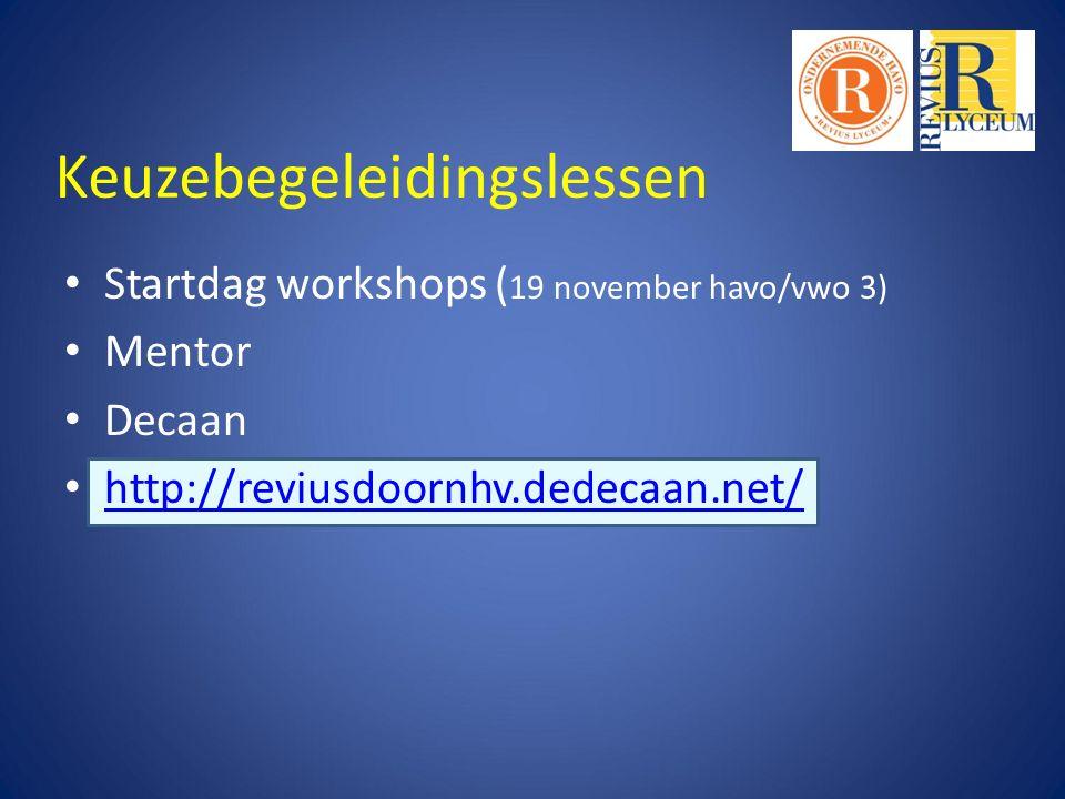 Keuzebegeleidingslessen Startdag workshops ( 19 november havo/vwo 3) Mentor Decaan http://reviusdoornhv.dedecaan.net/